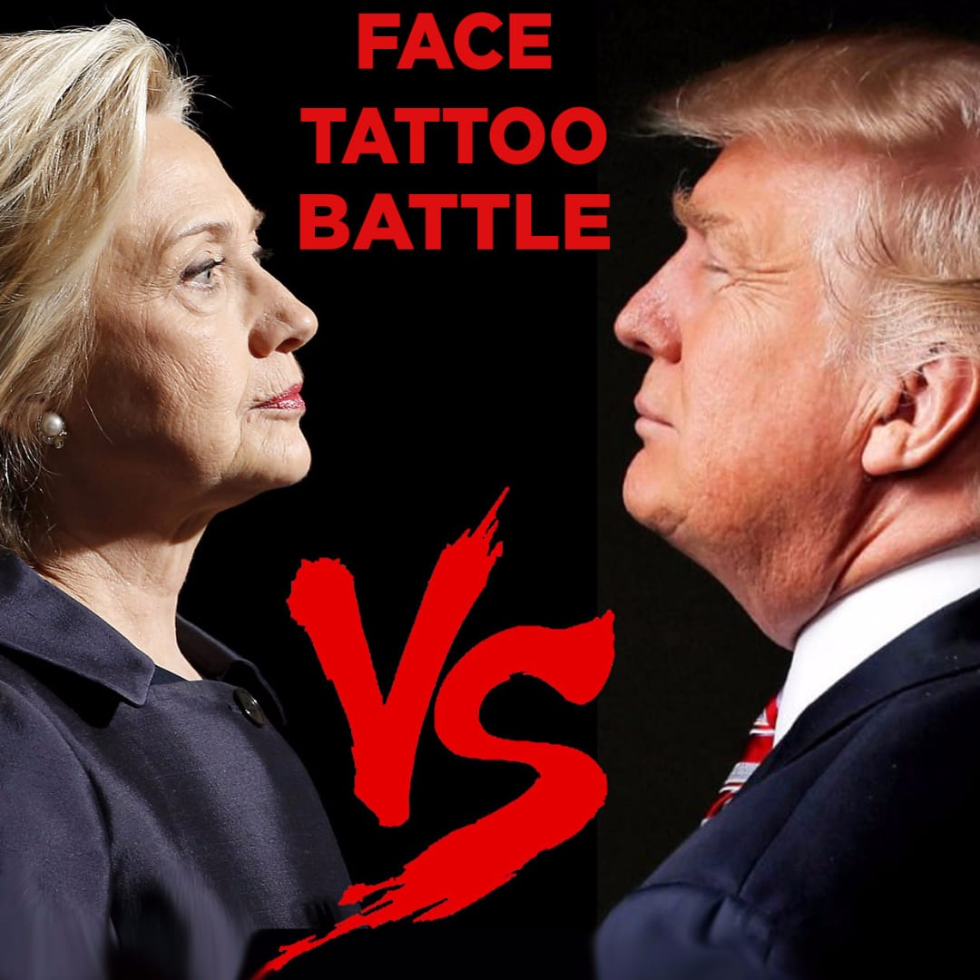 It's Face Tattoo Battle Time! Hillary vs. Trump Edition