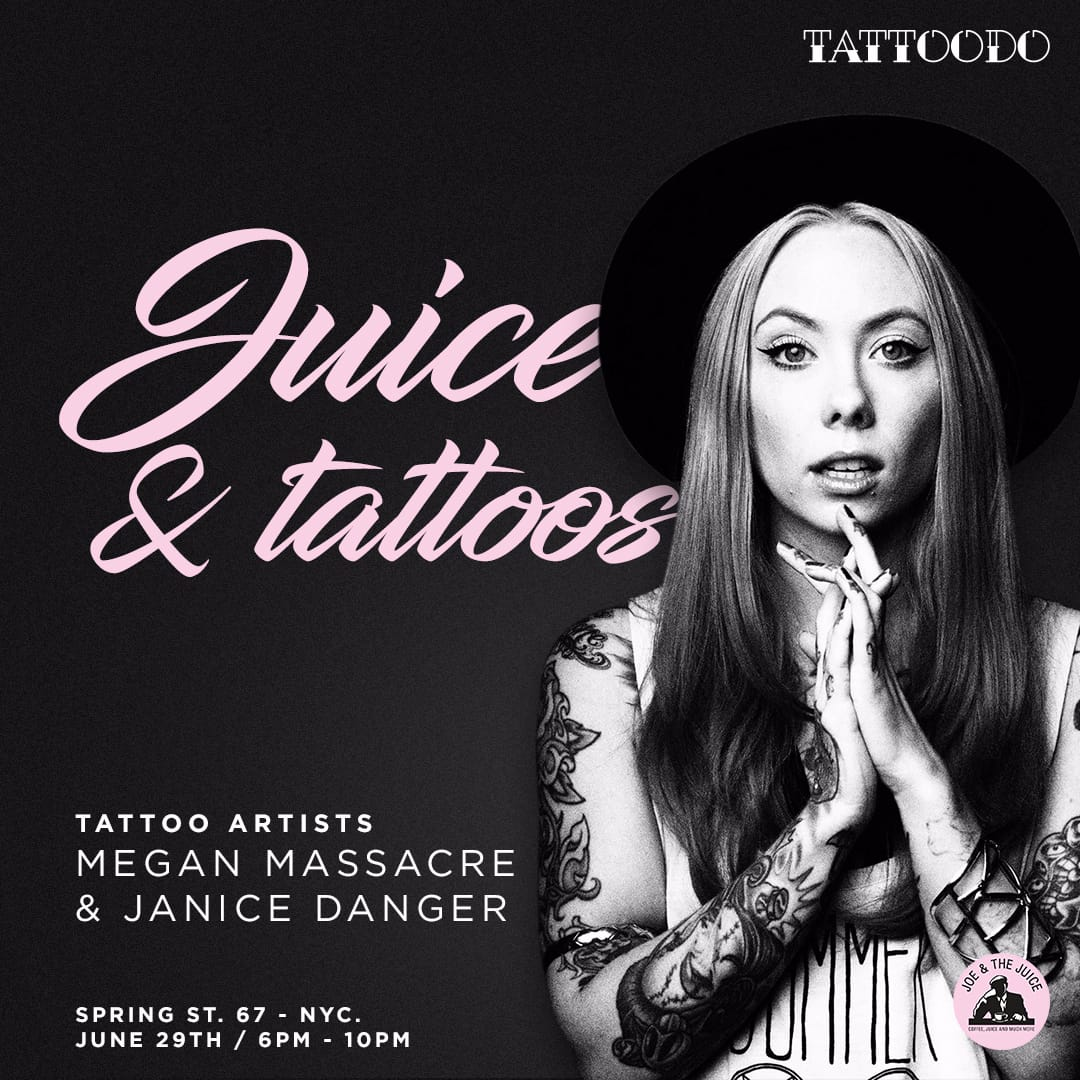 Juice & Tattoos: A Tattoo Pop-up with Megan Massacre and Janice Danger