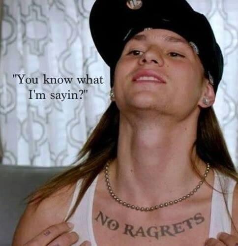 You know what I'm sayin? No Ragrets tattoo